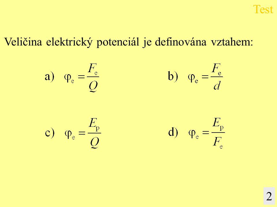 Veličina elektrický potenciál je definována vztahem: Test 2