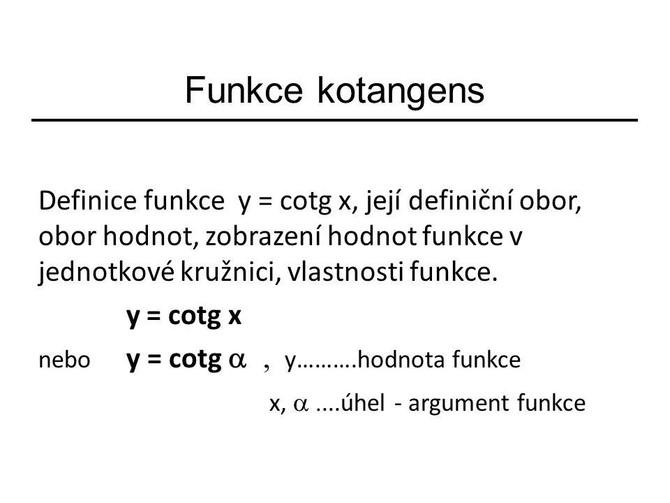 Funkce kotangens Definice funkce y = cotg x, její definiční obor, obor hodnot, zobrazení hodnot funkce v jednotkové kružnici, vlastnosti funkce.