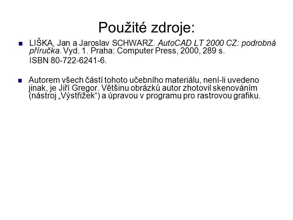 Použité zdroje: LIŠKA, Jan a Jaroslav SCHWARZ. AutoCAD LT 2000 CZ: podrobná příručka. Vyd. 1. Praha: Computer Press, 2000, 289 s. ISBN 80-722-6241-6.