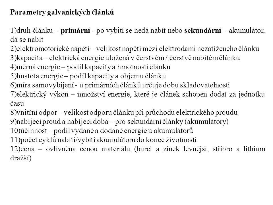 Parametry galvanických článků 1)druh článku – primární - po vybití se nedá nabít nebo sekundární – akumulátor, dá se nabít 2)elektromotorické napětí –
