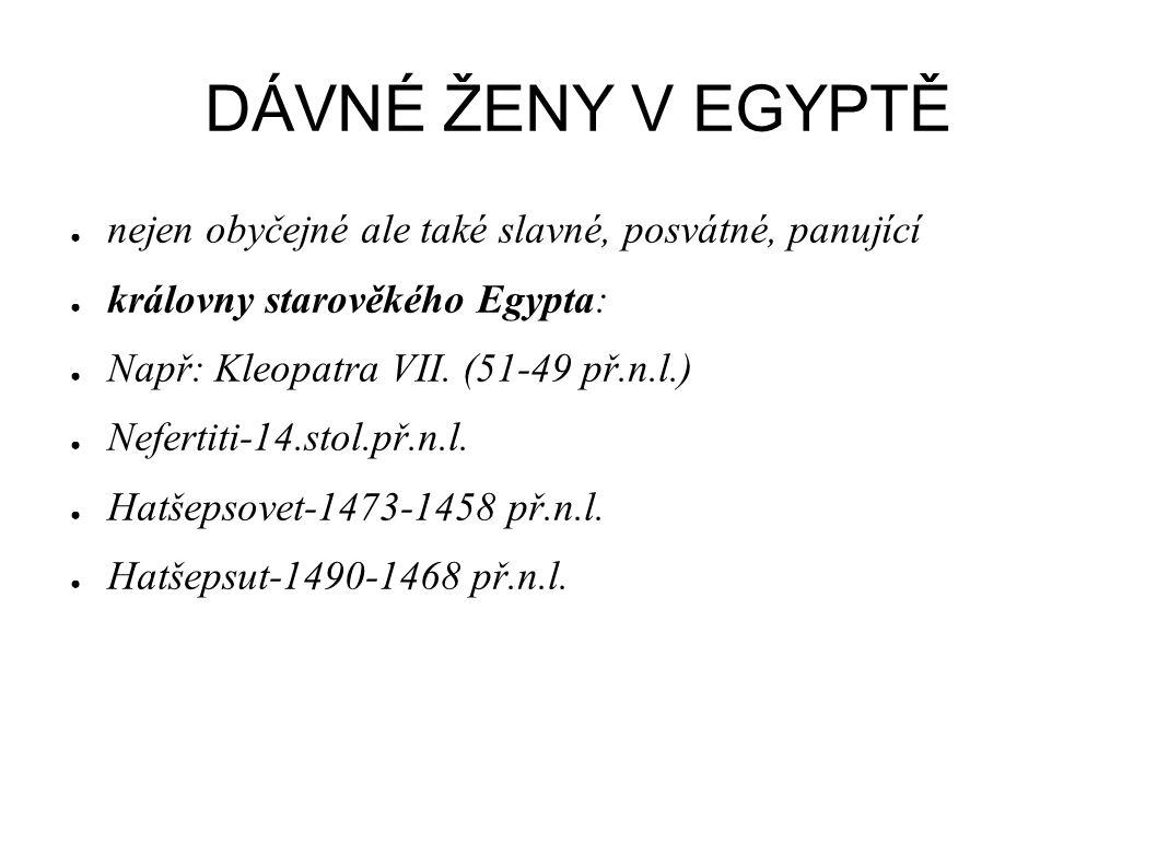 DÁVNÉ ŽENY V EGYPTĚ ● nejen obyčejné ale také slavné, posvátné, panující ● královny starověkého Egypta: ● Např: Kleopatra VII. (51-49 př.n.l.) ● Nefer