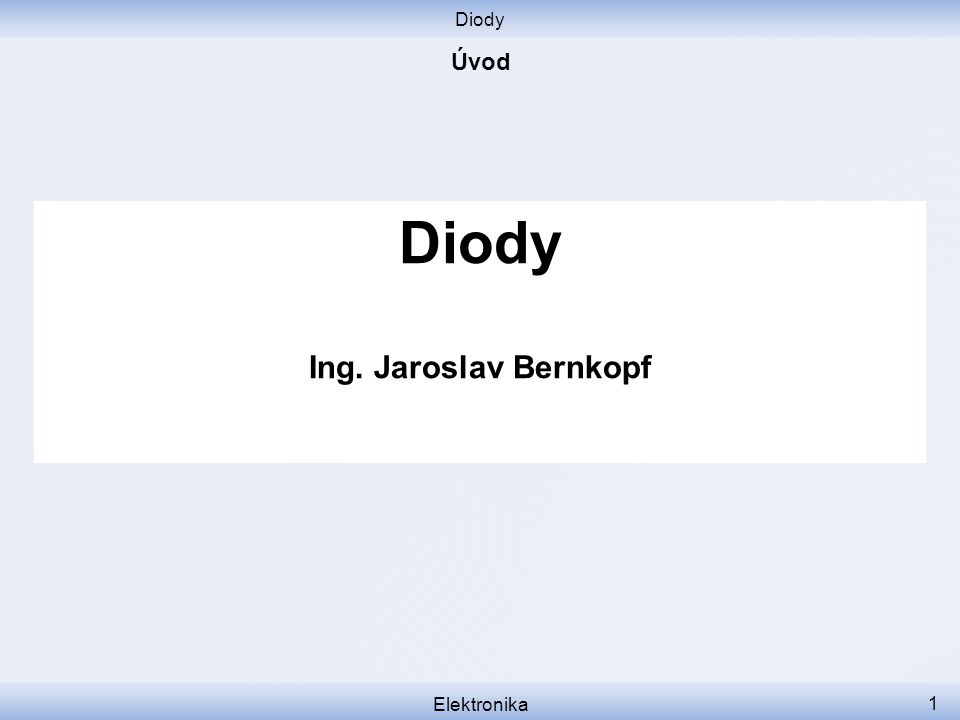 Diody Elektronika 1 Diody Ing. Jaroslav Bernkopf