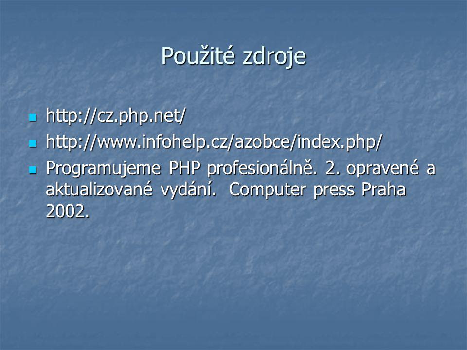 Použité zdroje http://cz.php.net/ http://cz.php.net/ http://www.infohelp.cz/azobce/index.php/ http://www.infohelp.cz/azobce/index.php/ Programujeme PHP profesionálně.