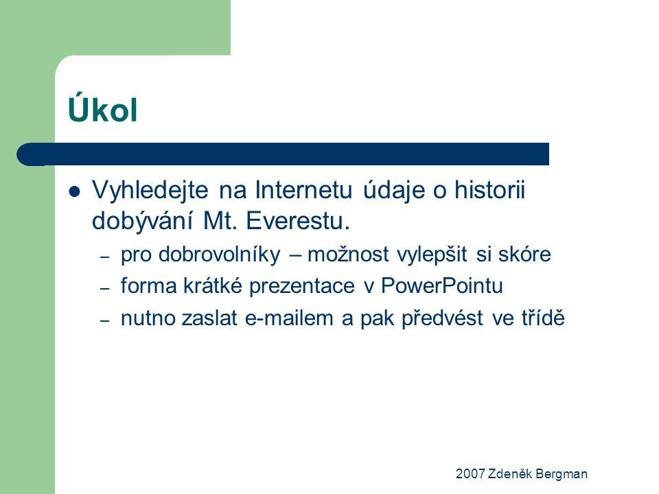 2007 Zdeněk Bergman Úkol Vyhledejte na Internetu údaje o historii dobývání Mt. Everestu. – pro dobrovolníky – možnost vylepšit si skóre – forma krátké