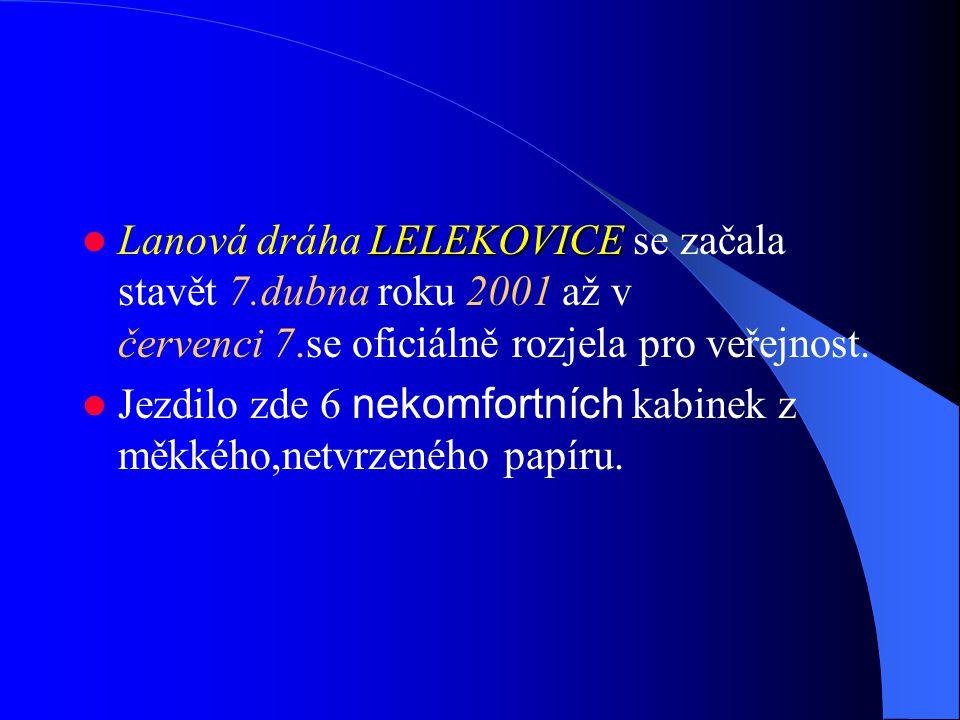 LELEKOVICE Lanová dráha LELEKOVICE se začala stavět 7.dubna roku 2001 až v červenci 7.se oficiálně rozjela pro veřejnost.
