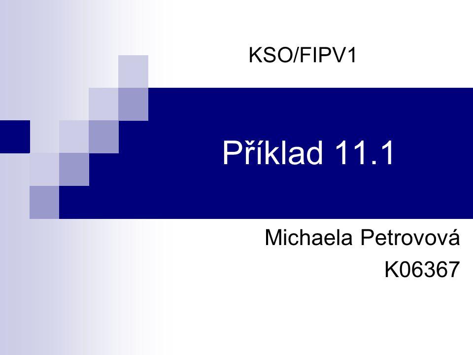 Příklad 11.1 Michaela Petrovová K06367 KSO/FIPV1