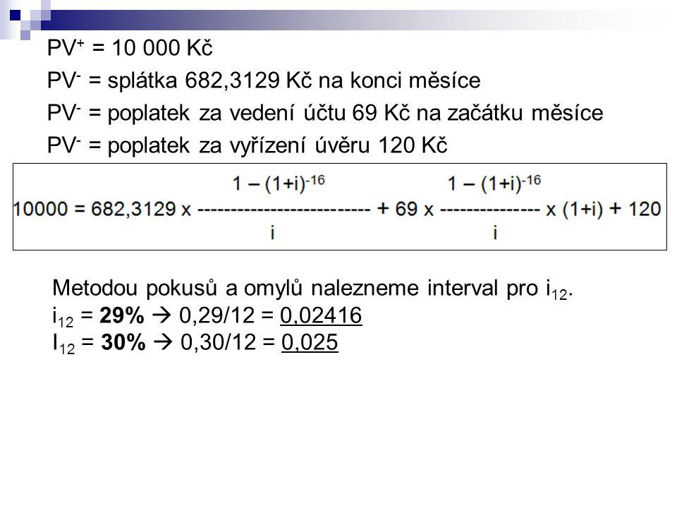PV + = 10 000 Kč PV - = splátka 682,3129 Kč na konci měsíce PV - = poplatek za vedení účtu 69 Kč na začátku měsíce PV - = poplatek za vyřízení úvěru 1