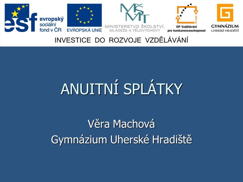 ANUITNÍ SPLÁTKY Věra Machová Gymnázium Uherské Hradiště