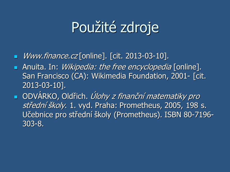 Použité zdroje Www.finance.cz [online]. [cit. 2013-03-10]. Www.finance.cz [online]. [cit. 2013-03-10]. Anuita. In: Wikipedia: the free encyclopedia [o