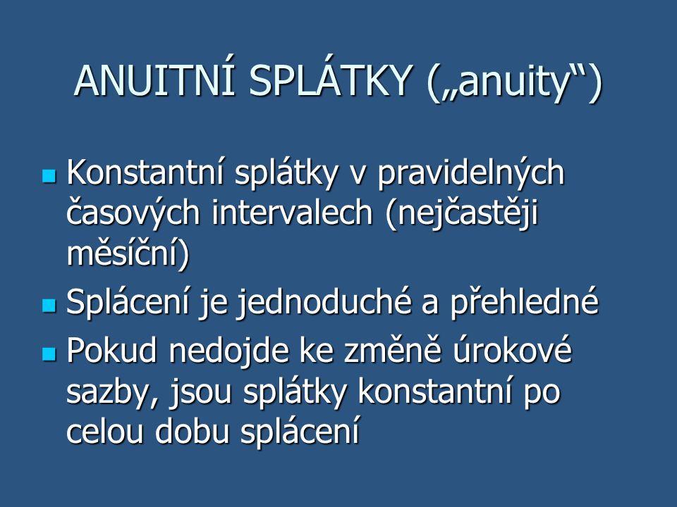 """ANUITNÍ SPLÁTKY (""""anuity"""") Konstantní splátky v pravidelných časových intervalech (nejčastěji měsíční) Konstantní splátky v pravidelných časových inte"""