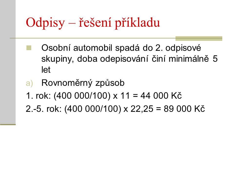 Odpisy – řešení příkladu Osobní automobil spadá do 2. odpisové skupiny, doba odepisování činí minimálně 5 let a) Rovnoměrný způsob 1. rok: (400 000/10