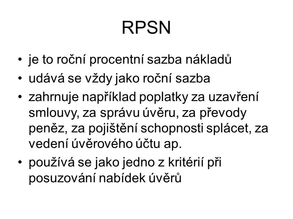 RPSN je to roční procentní sazba nákladů udává se vždy jako roční sazba zahrnuje například poplatky za uzavření smlouvy, za správu úvěru, za převody p