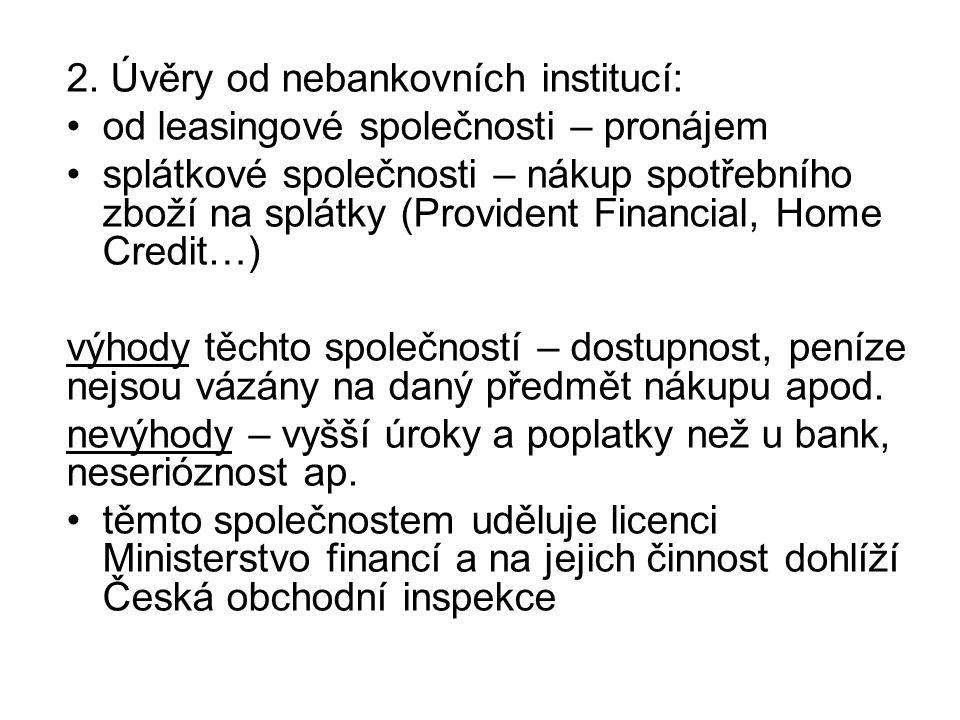 2. Úvěry od nebankovních institucí: od leasingové společnosti – pronájem splátkové společnosti – nákup spotřebního zboží na splátky (Provident Financi