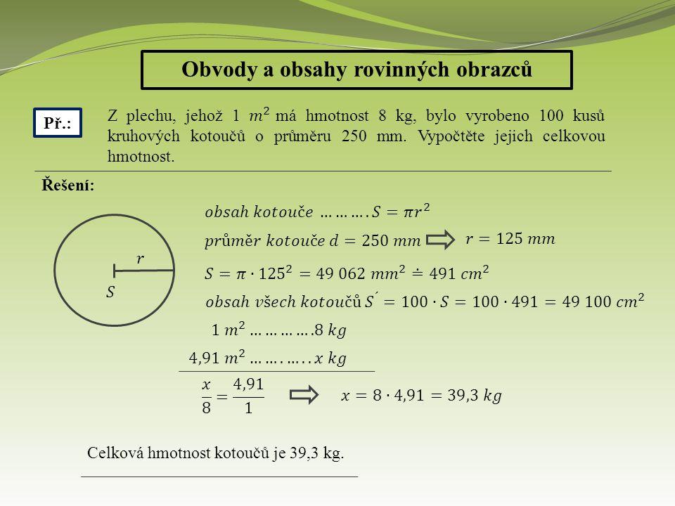 Obvody a obsahy rovinných obrazců Př.: Řešení: Celková hmotnost kotoučů je 39,3 kg.