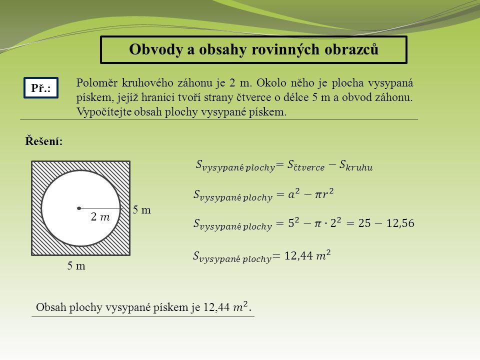 Obvody a obsahy rovinných obrazců Př.: Poloměr kruhového záhonu je 2 m.