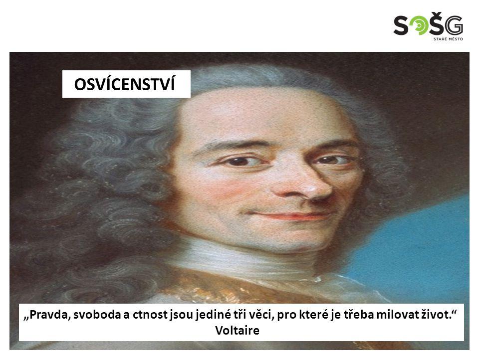 """OSVÍCENSTVÍ """"Pravda, svoboda a ctnost jsou jediné tři věci, pro které je třeba milovat život. Voltaire"""