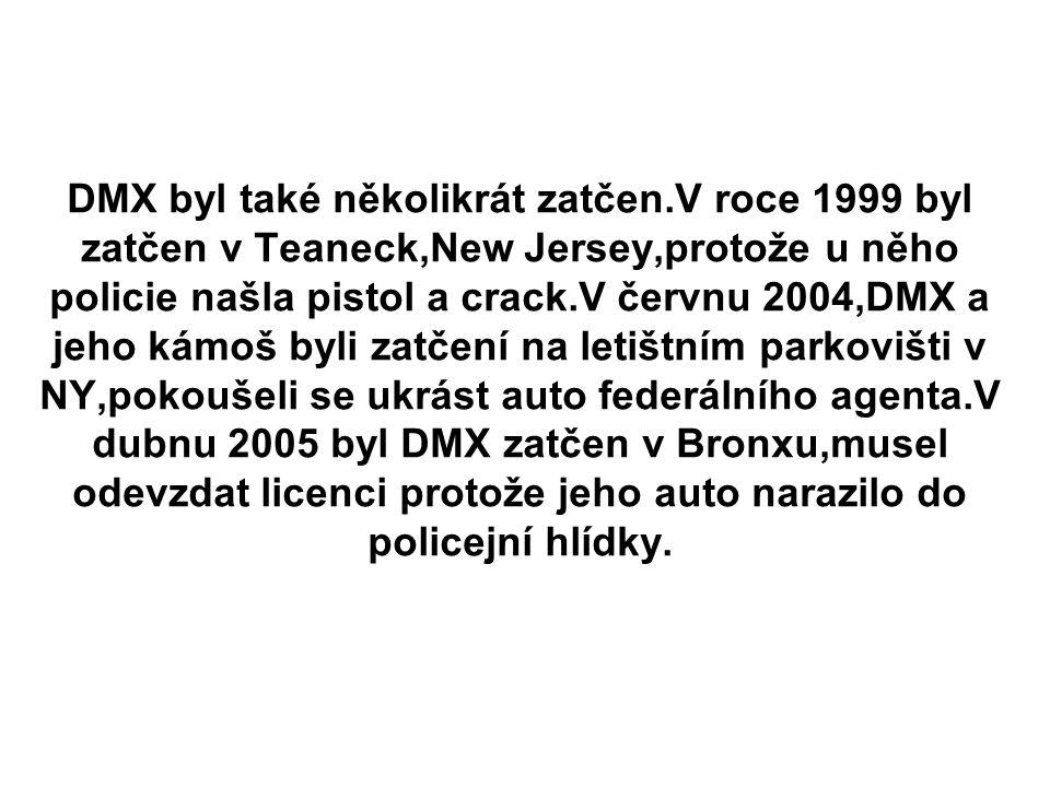 DMX byl také několikrát zatčen.V roce 1999 byl zatčen v Teaneck,New Jersey,protože u něho policie našla pistol a crack.V červnu 2004,DMX a jeho kámoš