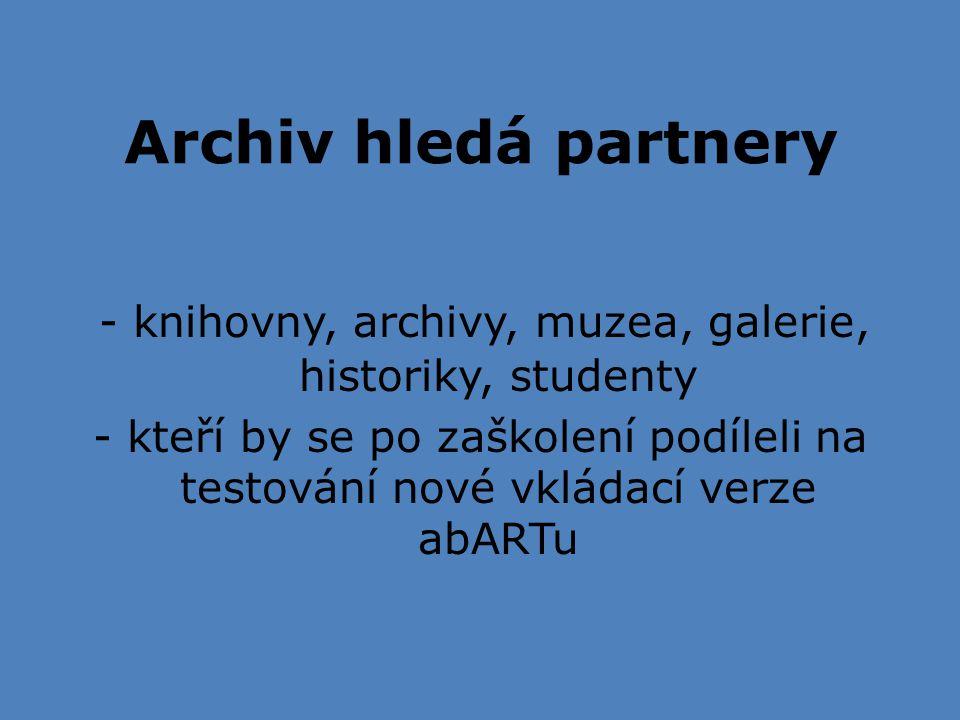 Archiv hledá partnery - knihovny, archivy, muzea, galerie, historiky, studenty - kteří by se po zaškolení podíleli na testování nové vkládací verze abARTu