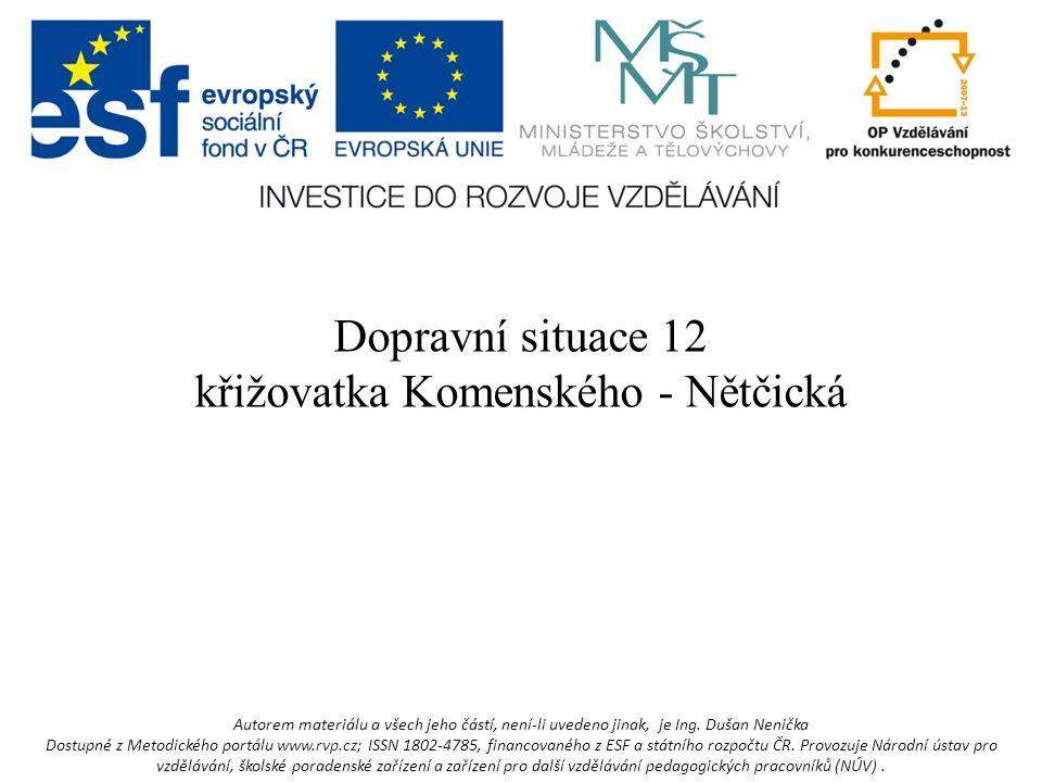 Dopravní situace 12 křižovatka Komenského - Nětčická Autorem materiálu a všech jeho částí, není-li uvedeno jinak, je Ing.