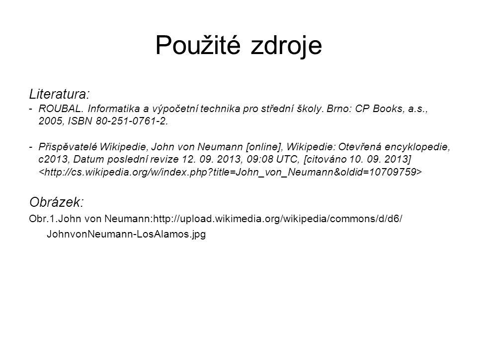 Použité zdroje Literatura: -ROUBAL. Informatika a výpočetní technika pro střední školy. Brno: CP Books, a.s., 2005, ISBN 80-251-0761-2. - Přispěvatelé