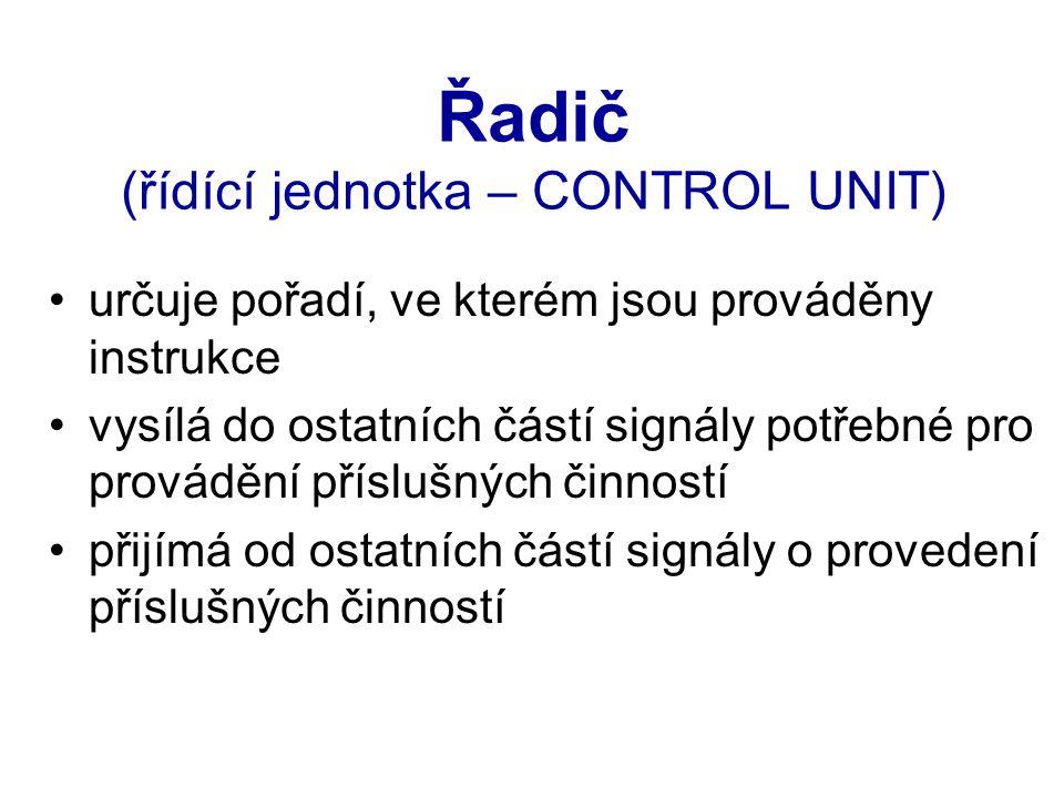 Řadič (řídící jednotka – CONTROL UNIT) určuje pořadí, ve kterém jsou prováděny instrukce vysílá do ostatních částí signály potřebné pro provádění příslušných činností přijímá od ostatních částí signály o provedení příslušných činností
