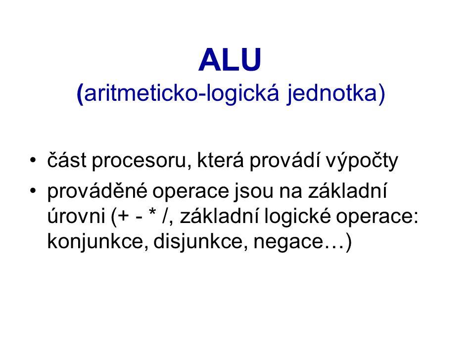 ALU (aritmeticko-logická jednotka) část procesoru, která provádí výpočty prováděné operace jsou na základní úrovni (+ - * /, základní logické operace: konjunkce, disjunkce, negace…)