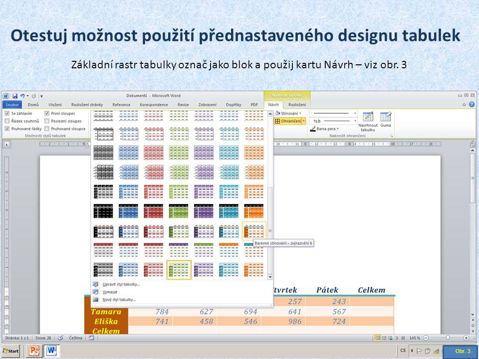Otestuj možnost použití přednastaveného designu tabulek Základní rastr tabulky označ jako blok a použij kartu Návrh – viz obr. 3 Obr. 3
