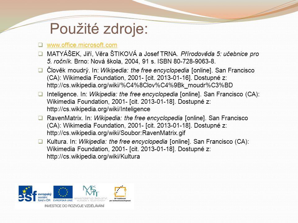 Použité zdroje:  www.office.microsoft.com www.office.microsoft.com  MATYÁŠEK, Jiří, Věra ŠTIKOVÁ a Josef TRNA.