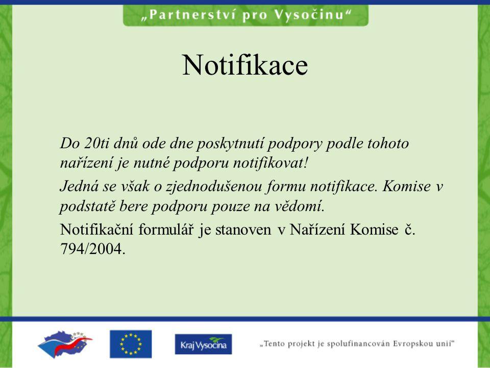 Notifikace Do 20ti dnů ode dne poskytnutí podpory podle tohoto nařízení je nutné podporu notifikovat.