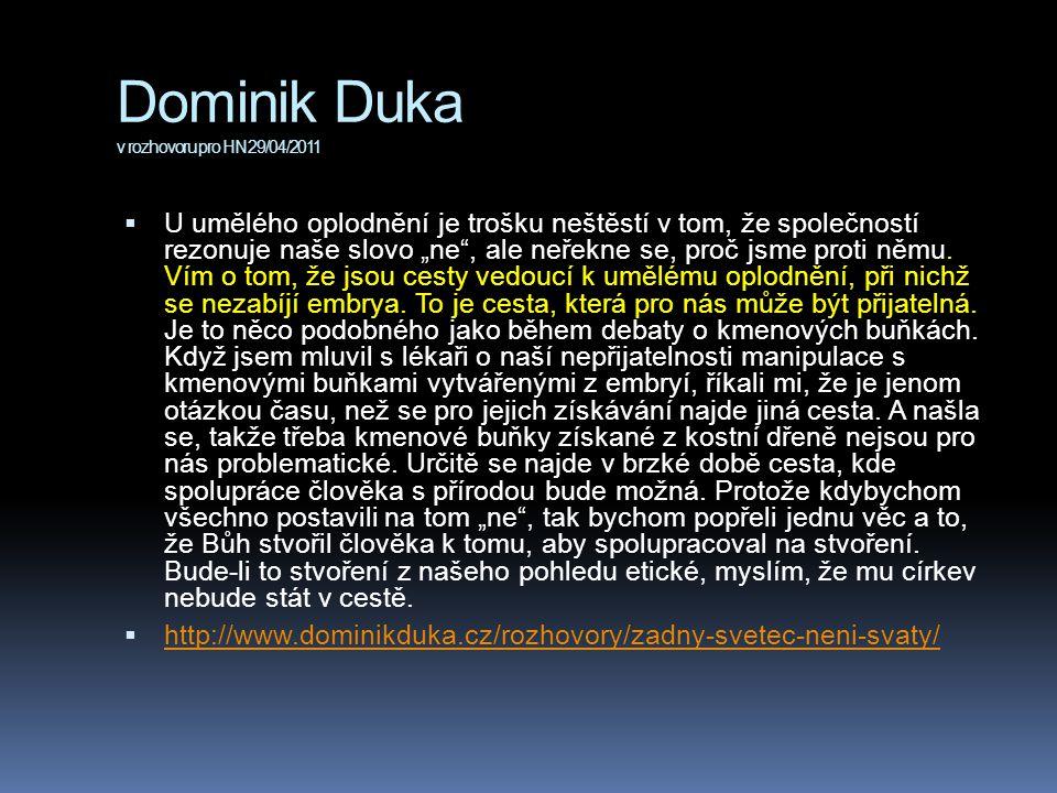 """Dominik Duka v rozhovoru pro HN 29/04/2011  U umělého oplodnění je trošku neštěstí v tom, že společností rezonuje naše slovo """"ne , ale neřekne se, proč jsme proti němu."""