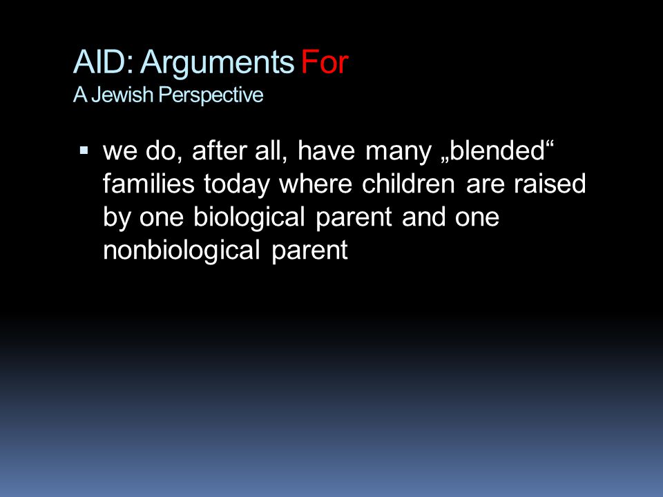 "AID: Arguments For A Jewish Perspective  we do, after all, have many ""blended families today where children are raised by one biological parent and one nonbiological parent"