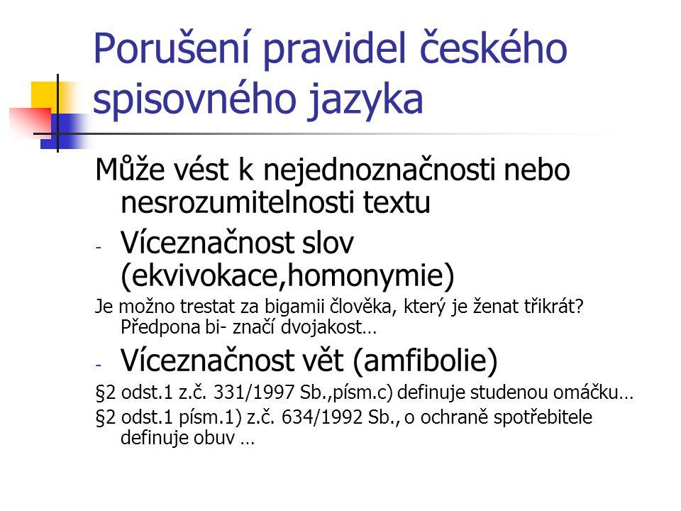 Porušení pravidel českého spisovného jazyka Může vést k nejednoznačnosti nebo nesrozumitelnosti textu - Víceznačnost slov (ekvivokace,homonymie) Je mo