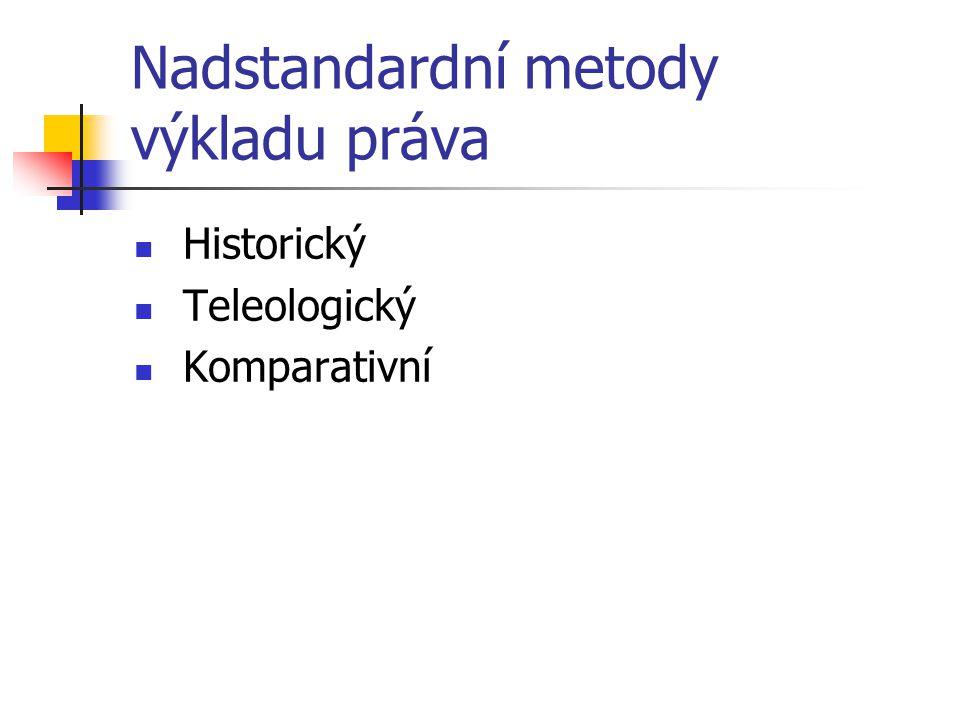 Nadstandardní metody výkladu práva Historický Teleologický Komparativní