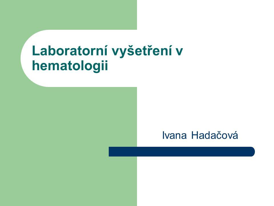 Laboratorní vyšetření v hematologii Ivana Hadačová