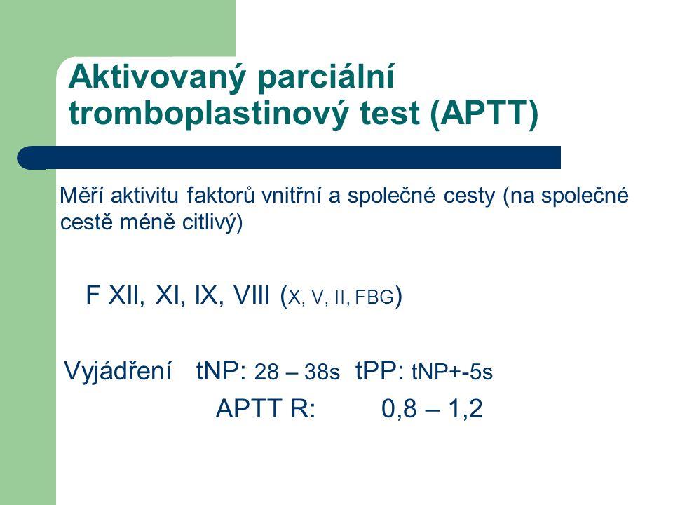 Aktivovaný parciální tromboplastinový test (APTT) Měří aktivitu faktorů vnitřní a společné cesty (na společné cestě méně citlivý) F XII, XI, IX, VIII ( X, V, II, FBG ) Vyjádření tNP: 28 – 38s tPP: tNP+-5s APTT R: 0,8 – 1,2