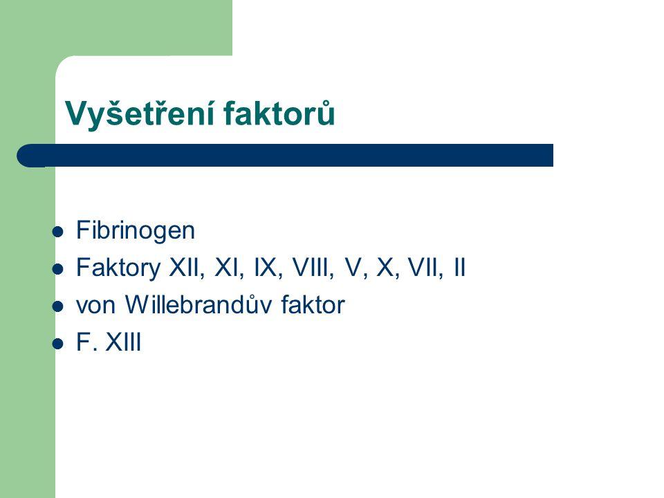 Vyšetření faktorů Fibrinogen Faktory XII, XI, IX, VIII, V, X, VII, II von Willebrandův faktor F.