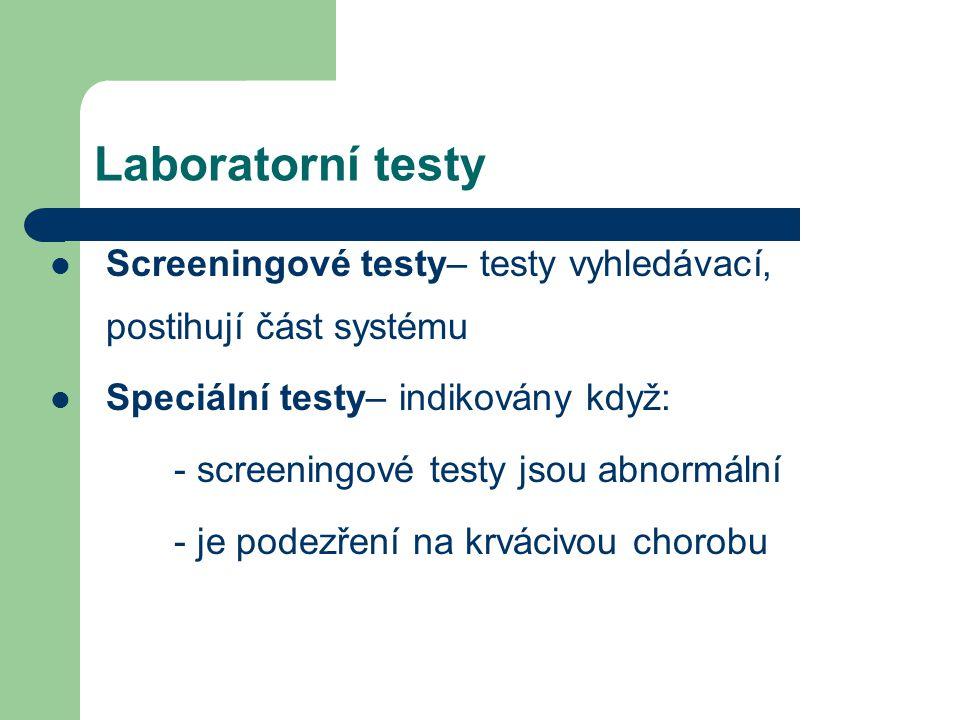Laboratorní testy Screeningové testy– testy vyhledávací, postihují část systému Speciální testy– indikovány když: - screeningové testy jsou abnormální - je podezření na krvácivou chorobu