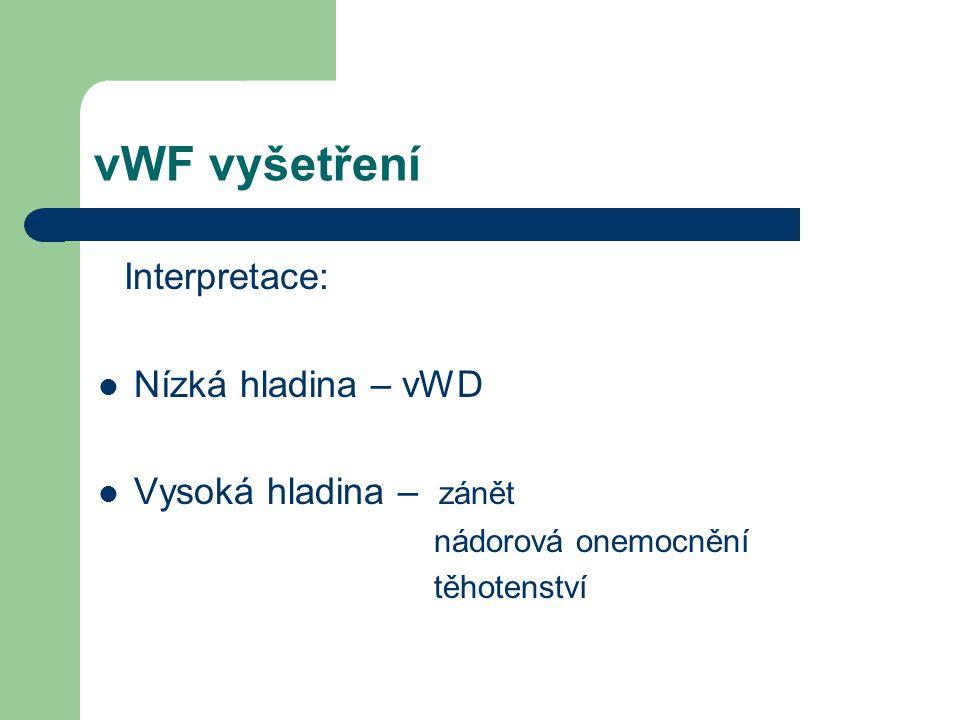 vWF vyšetření Interpretace: Nízká hladina – vWD Vysoká hladina – zánět nádorová onemocnění těhotenství