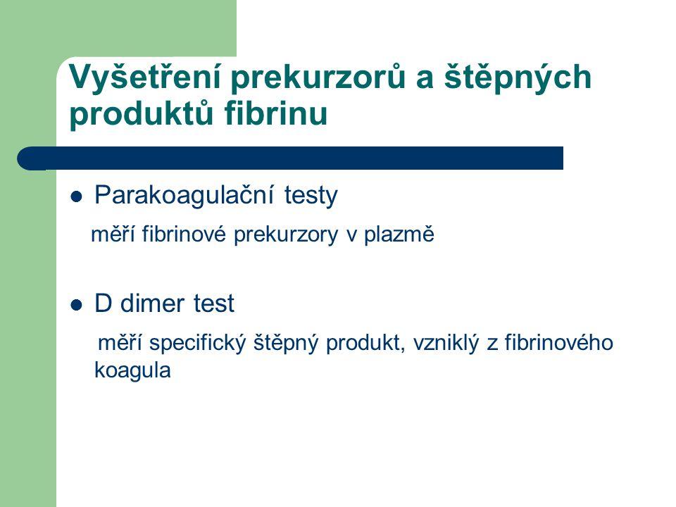 Vyšetření prekurzorů a štěpných produktů fibrinu Parakoagulační testy měří fibrinové prekurzory v plazmě D dimer test měří specifický štěpný produkt, vzniklý z fibrinového koagula