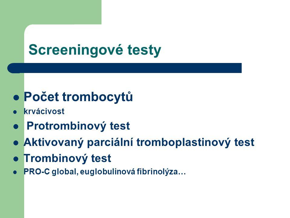 Screeningové testy Počet trombocytů krvácivost Protrombinový test Aktivovaný parciální tromboplastinový test Trombinový test PRO-C global, euglobulinová fibrinolýza…
