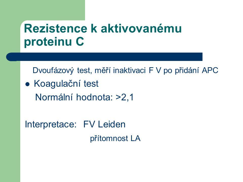 Rezistence k aktivovanému proteinu C Dvoufázový test, měří inaktivaci F V po přidání APC Koagulační test Normální hodnota: >2,1 Interpretace: FV Leiden přítomnost LA