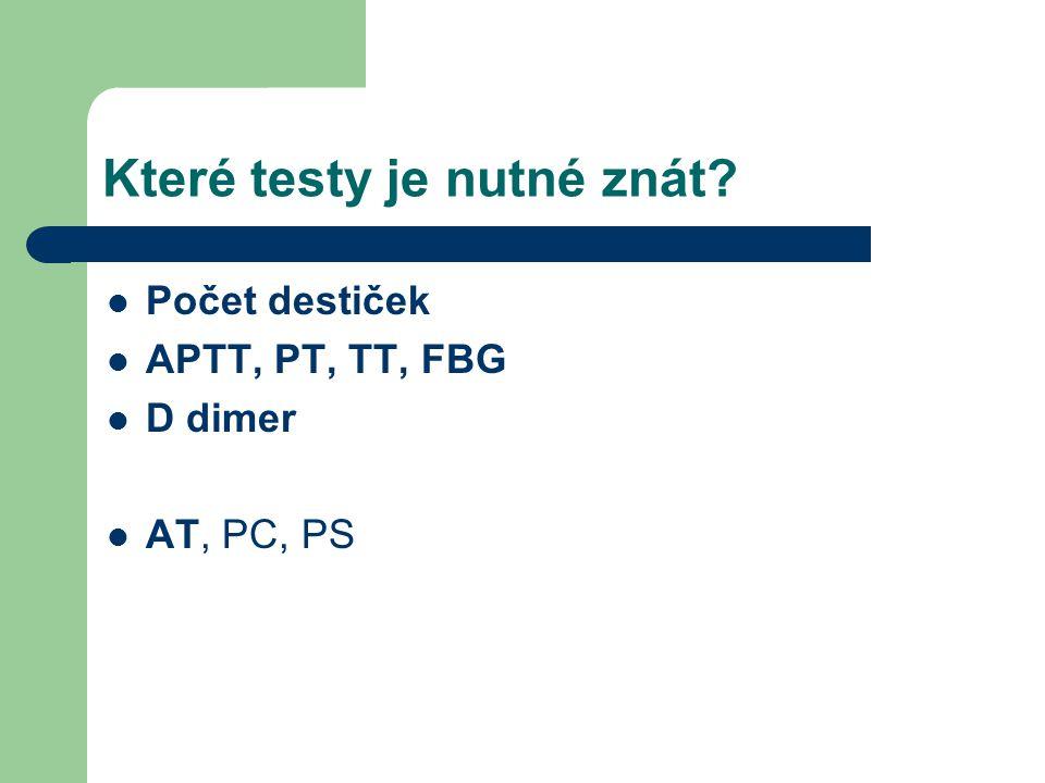 Které testy je nutné znát? Počet destiček APTT, PT, TT, FBG D dimer AT, PC, PS