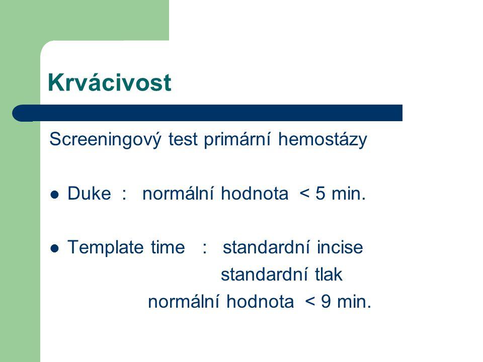 Krvácivost Screeningový test primární hemostázy Duke : normální hodnota < 5 min.