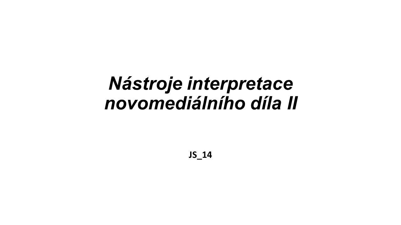 Nástroje interpretace novomediálního díla II JS_14