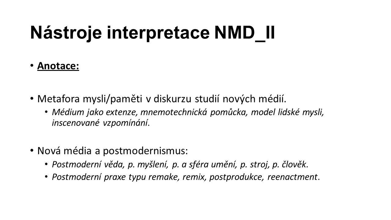 Nástroje interpretace NMD_II Anotace: Metafora mysli/paměti v diskurzu studií nových médií. Médium jako extenze, mnemotechnická pomůcka, model lidské