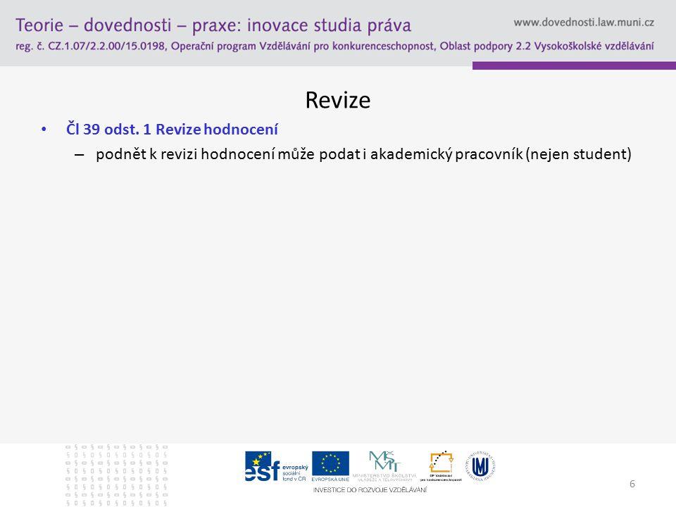 Revize Čl 39 odst. 1 Revize hodnocení – podnět k revizi hodnocení může podat i akademický pracovník (nejen student) 6