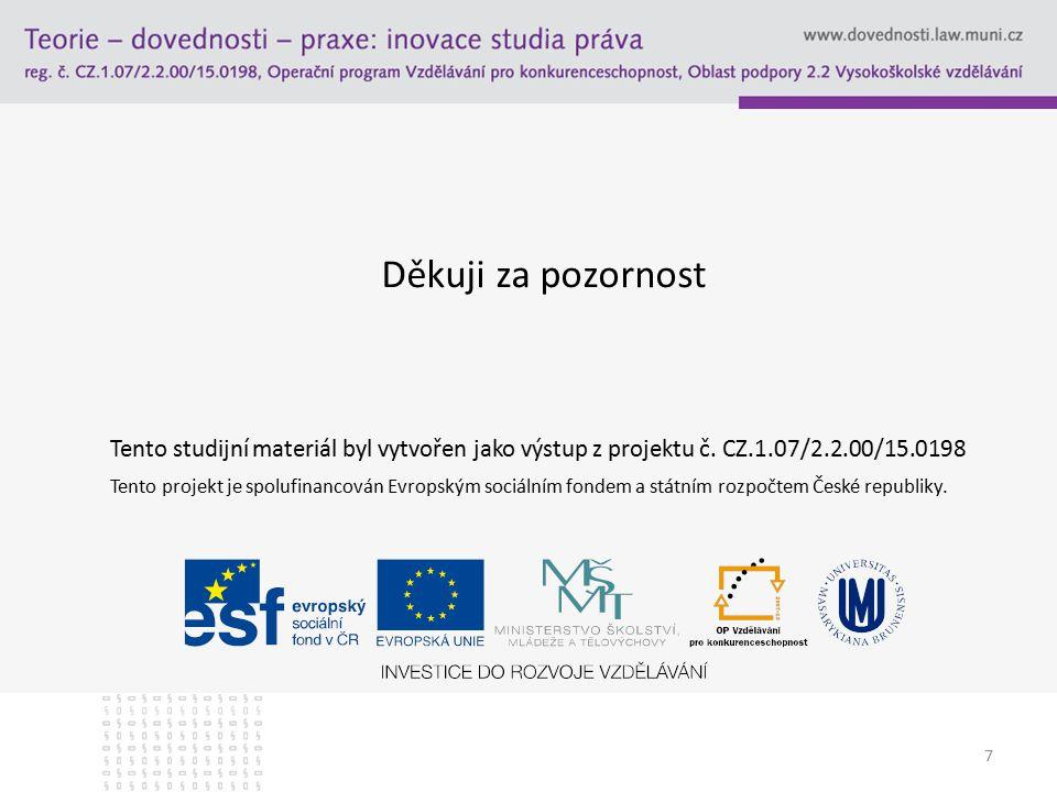 7 Děkuji za pozornost Tento studijní materiál byl vytvořen jako výstup z projektu č. CZ.1.07/2.2.00/15.0198 Tento projekt je spolufinancován Evropským