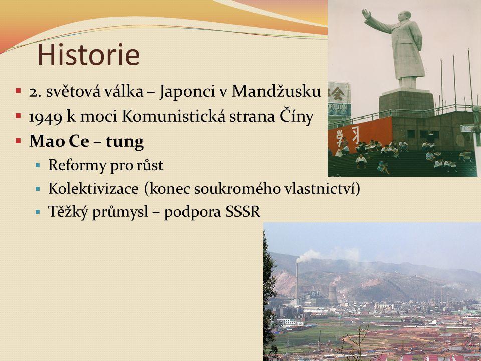 Historie  2. světová válka – Japonci v Mandžusku  1949 k moci Komunistická strana Číny  Mao Ce – tung  Reformy pro růst  Kolektivizace (konec sou