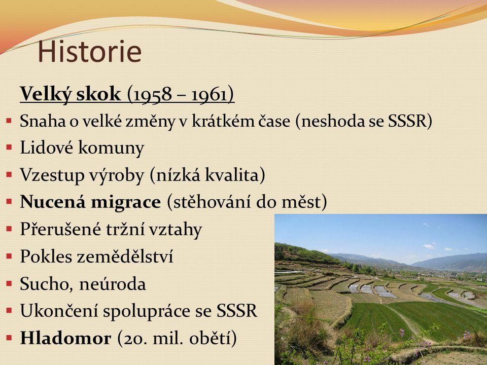 Historie Velký skok (1958 – 1961)  Snaha o velké změny v krátkém čase (neshoda se SSSR)  Lidové komuny  Vzestup výroby (nízká kvalita)  Nucená mig