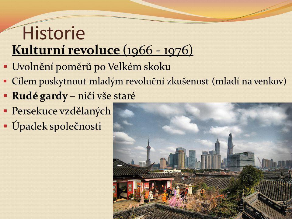 Historie Kulturní revoluce (1966 - 1976)  Uvolnění poměrů po Velkém skoku  Cílem poskytnout mladým revoluční zkušenost (mladí na venkov)  Rudé gardy – ničí vše staré  Persekuce vzdělaných  Úpadek společnosti